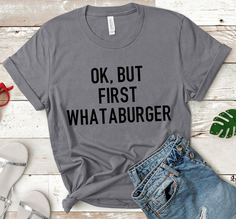 OK, But First Whataburger Shirt, Womens Graphic Tee, Shirt with Sayings,  Funny Graphic Shirt, Funny Tee, Texas Shirt, Whataburger