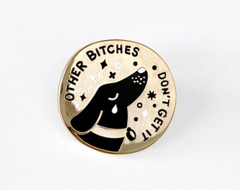 Wiener Dog Gold Hard Enamel Pin   Other Bitches Don't Get it - Lapel Pin - Dachshund - Sausage -  Dog Brooch - Badge - Doggo - Sassy - Sass
