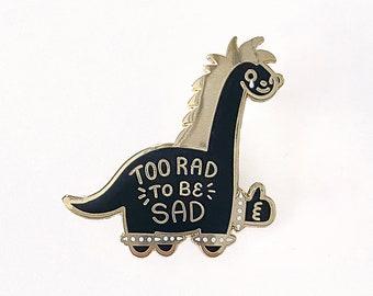 Dinosaur Enamel Pin |  Gold Hard Enamel Pin - Too Rad to be Sad - Cute - Longneck Brontosaurus - Be Happy - You Got This -  Motivational Pin