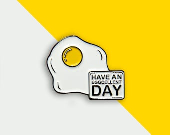 Have an eGGcellent day greetings Pin/ Have an Eggcellent Day Birthday enamel pin