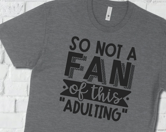 Shirt - Fan of Adulting