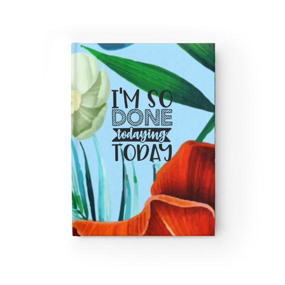 I'm so done todaying today Floral  -  Hard Cover Journal - Ruled Line