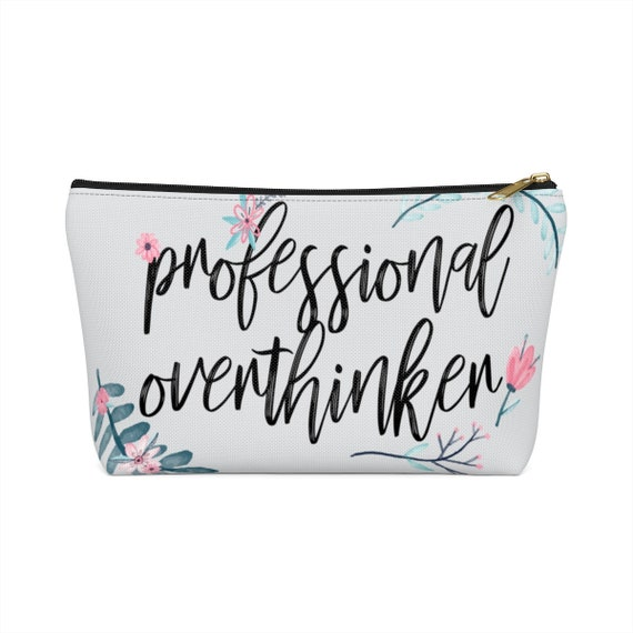 Professional Overthinker Accessory Pouch w T-bottom
