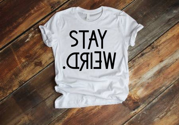 Shirts- Stay Weird
