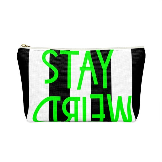 Stay Weird Accessory Pouch w T-bottom