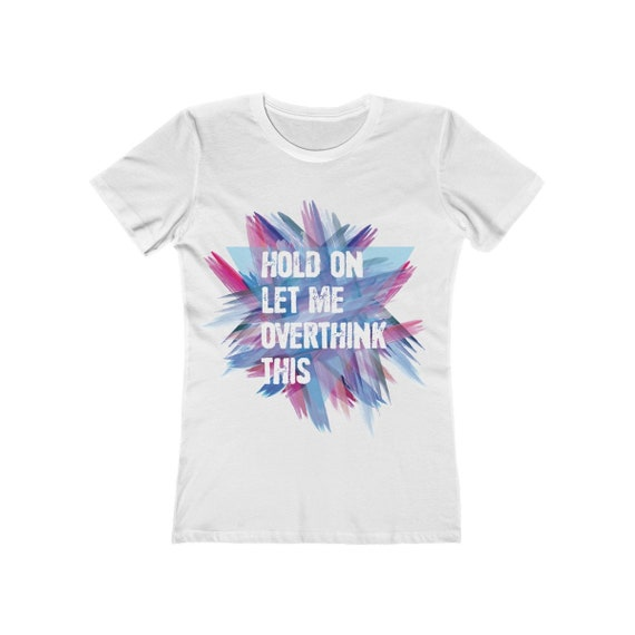 Let me overthink this Women's The Boyfriend Tee