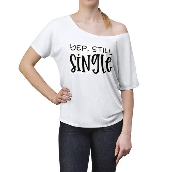 Yep, Still Single Women's Slouchy top