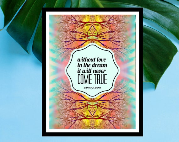Without Love in the Dream - Grateful Dead Lyrics Quote - Premium Art Poster Print - Unique Art from Nature Pics!