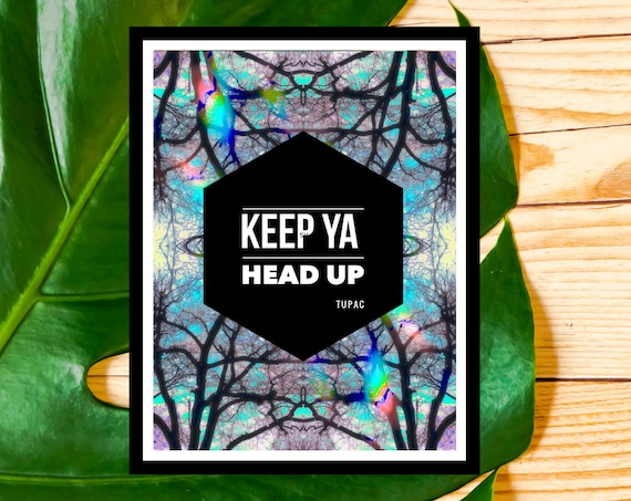 Keep Ya Head Up Poster Print, Song Wall Art, Tupac Lyrics, Rap Unique Trippy Art from Nature Pics!