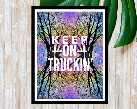 Keep on Truckin Poster Print, Song Lyrics Wall Art, Grateful Dead Quote Print, Unique Trippy Art from Nature Pics!