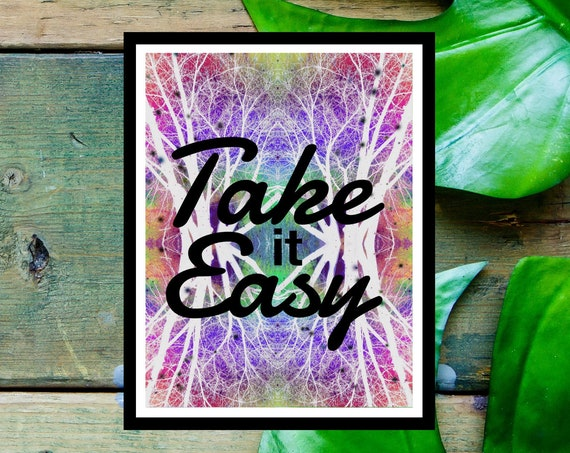 Take it Easy Poster Print, Song Wall Art, Motivational Quote, Unique Trippy Art from Nature Pics!