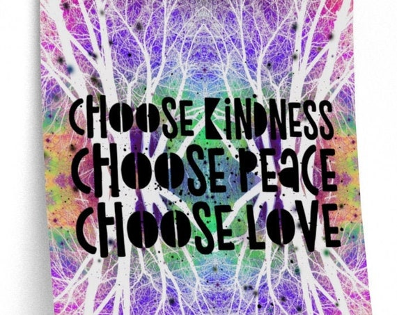 Choose Love, Kindness, Peace Premium Matte Print - Unique Colorful Art Made from Nature Pics!