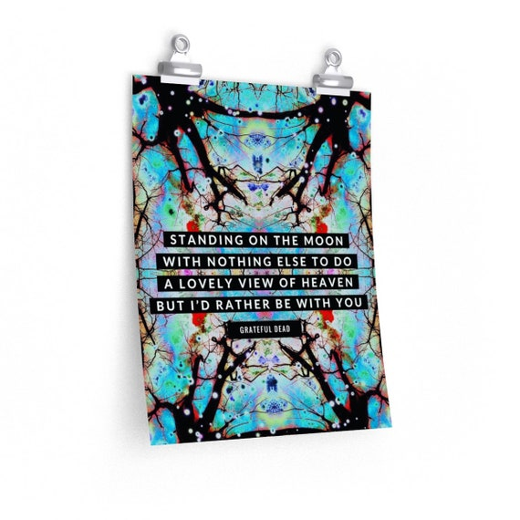 Standing on the Moon Premium Matte Print - Unique Colorful Art Made from Nature Pic - Grateful Dead Lyrics - Deadhead