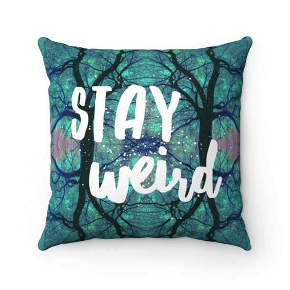 Stay Weird Soft Square Pillow - All Over Print Statement Piece Unique Design