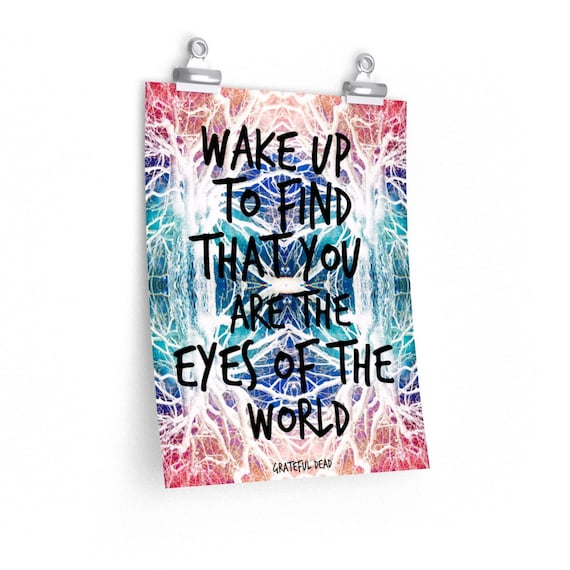 Eyes of the World, Grateful Dead Lyrics Premium Print - Unique Art Made from Nature Pics!