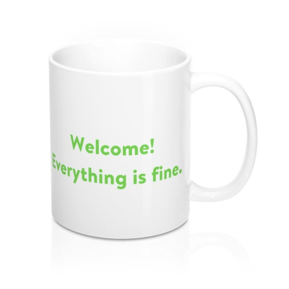 11 Oz Coffee Mugs Unique Ceramic Novelty Cup The Best Gift For Holidays. Welcome Everything Is Fine The Good Place Tgp Merch