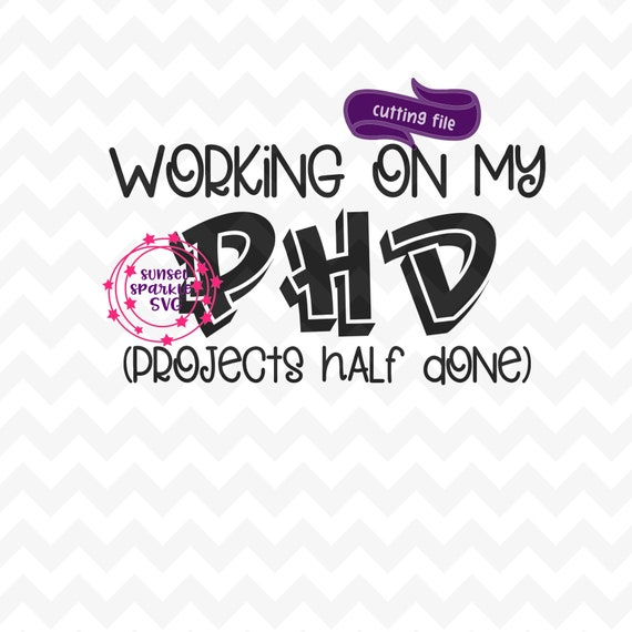PNG file Instant Digital Download Funny SVG Working On My PHD Project Half Done