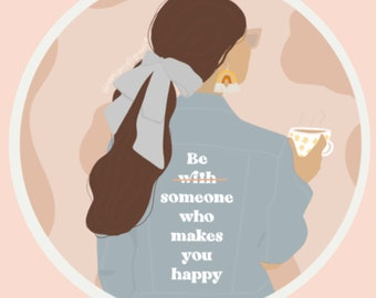 Be Someone Who Makes You Happy Sticker | Encouraging Girl Power | Pen Pal Gift | Laptop or Hydroflask Sticker
