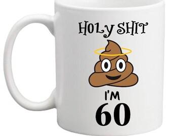 60th Birthday Gift Holy Shit Funny Mug For Him Her Women Men Present Poo