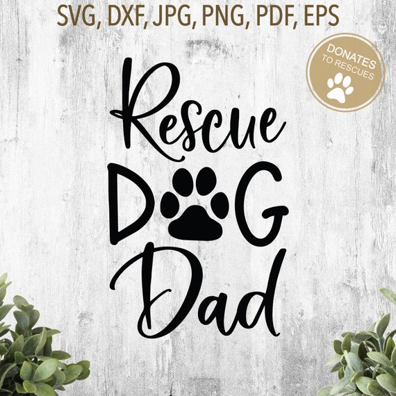 Rescue Dog Dad Svg Dog Paw Svg Dog Dad Svg Dog Dad Etsy