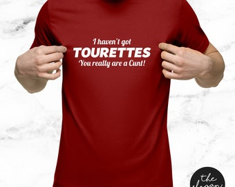 bff7376e I Haven't Got Tourettes Your Really Are A C*nt / Funny Offensive TShirt