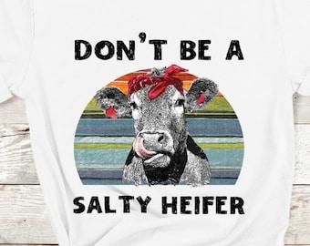 c41d01e85848 Don t Be A Salty Heifer Shirt