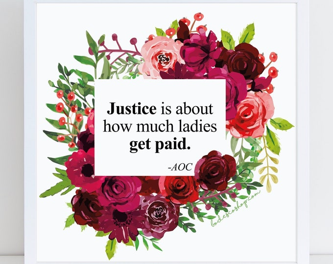 AOC: Justice is About How Much Ladies Get Paid / ART PRINT