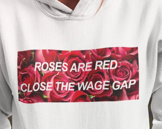 Roses are Red / Close the Wage Gap / FLORAL HOODIE [7 Colors]