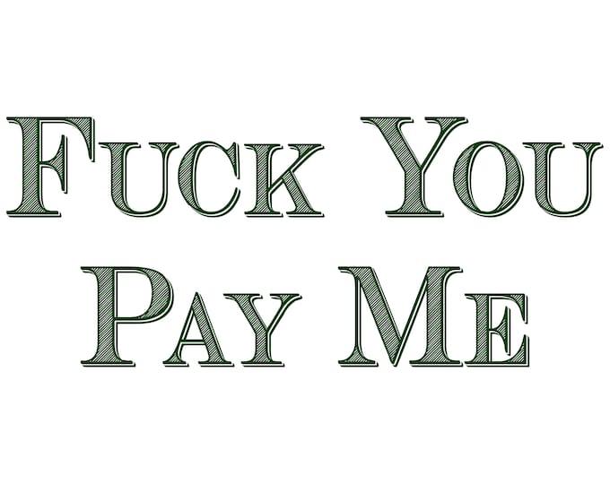 Fuck You Pay Me / UNISEX T [4 Colors]