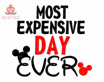 Most Expensive Day Ever SVG / Disney SVG / Mickey Mouse SVG / Disney Digital Cut Files / Instant download design for cricut or silhouette