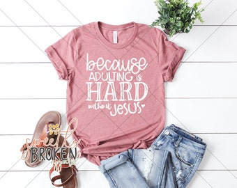 9255e6d314a Christian T Shirts Women Plus Size Christian Bella Canvas Short Sleeve Tee  Heather Mauve Because Adulting Is Hard Without Jesus White