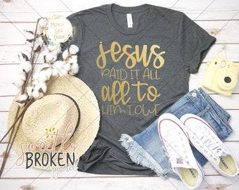 0154dfb5e Christian T Shirts Women / Faith Shirts / Christian Apparel / Plus Size  TShirts / XS-4XL / Jesus Paid It All All To Him I Owe Gold