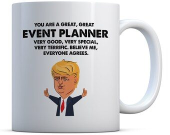You Are A Great, Great Event Planner Trump Funny Gift, Birthday Gift, Christmas Gift Coffee Mug, Event Planner Gifts, Event Planner Mug