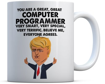 You Are A Great, Great Computer Programmer Trump Funny Gift, Birthday Gift, Christmas Gift Coffee Mug, Computer Programmer Gifts