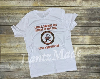 8c6b27e1c I was a Browns fan before it was Cool shirt