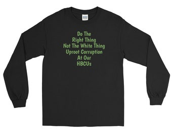 3141d94fd7bc Do The Right Thing Not The White Thing Uproot Corruption At Our HBCUs Long  Sleeve Tee