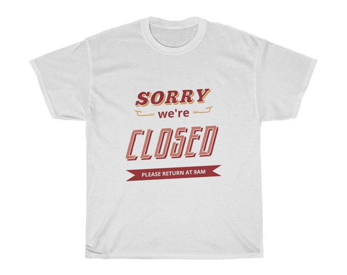 Sorry We're Closed - Unisex Heavy Cotton Tee With Vintage Inspired Image Of An Antique Business Sign.