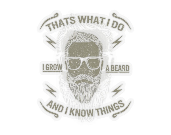 That's What I Do. I Grow A Beard And I Know Things - Kiss-Cut Stickers (Qty:5) With Vintage Inspired Hipster Image.