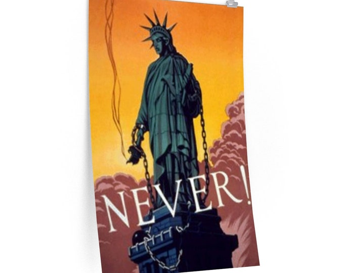 Never! - Fine Art Matte Poster With An Antique Vintage Image Of The Statue Of Liberty In Chains And Her Torch Lowered, Circa 1940.