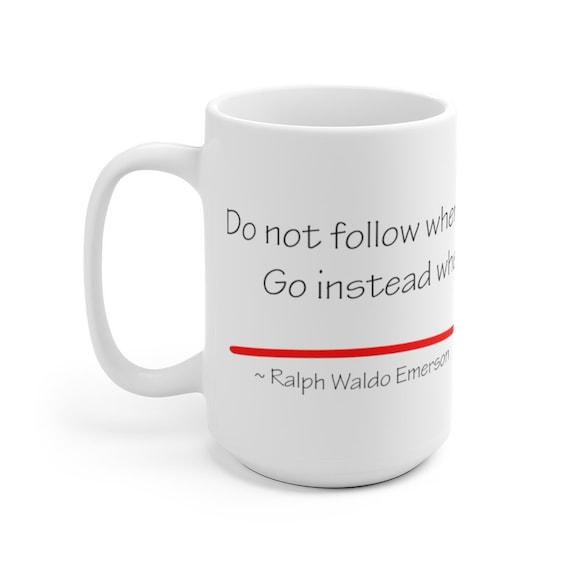 Do Not Go Where The Path May Lead, Large White Ceramic Mug, Ralph Waldo Emerson, Coffee, Tea