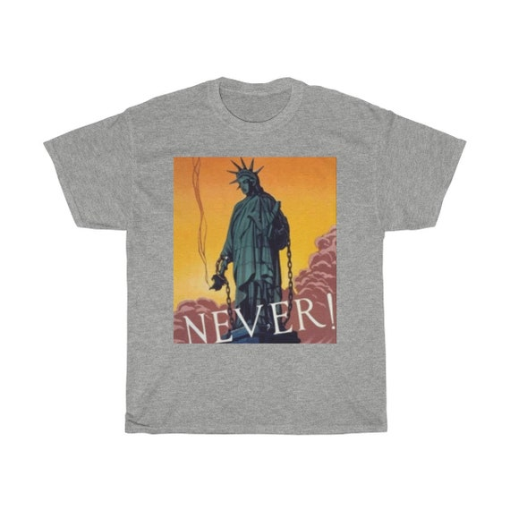 Never!, Unisex Heavy Cotton T-Shirt, Vintage Image, Statue Of Liberty In Chains & Her Torch Lowered, Circa 1940