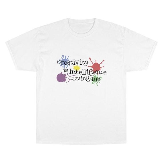 Creativity Is Intelligence Having Fun, Champion 100% Cotton T-shirt, Light Colors, Funny, Humorous, Science, Art