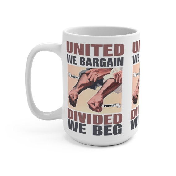 United We Bargain Divided We Beg v1, 15oz White Ceramic Mug, Labor Union, Vintage Poster, Activism, Unity, Coffee, Tea