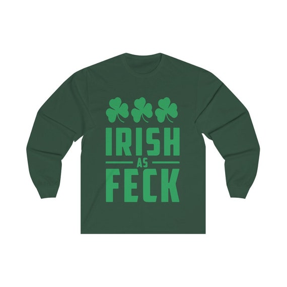 Irish As Feck, Unisex Long Sleeve Tee, St. Patrick's Day, Irish Pride, Shamrocks