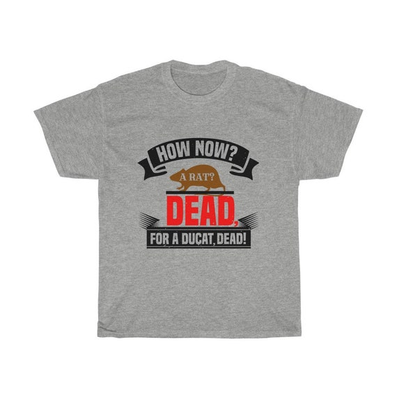 How Now? A Rat? Dead For A Ducat Dead! 100% Cotton T-shirt, Lighter Colors, Hamlet, Shakespeare