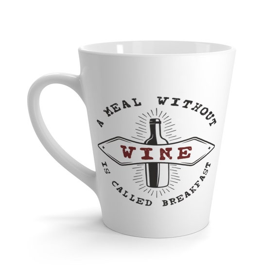 A Meal Without Wine Is Called Breakfast 12oz White Ceramic Latte Mug, Wine Lover, Funny, Humorous