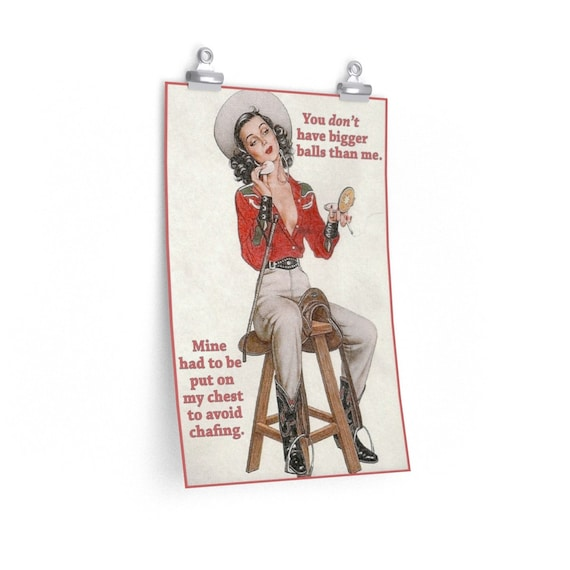 """You Don't Have Bigger Balls Than Me - Fine Art Matte Poster (12""""X18"""") With An Antique Vintage Image Of A Cowgirl On A Bar Stool ."""