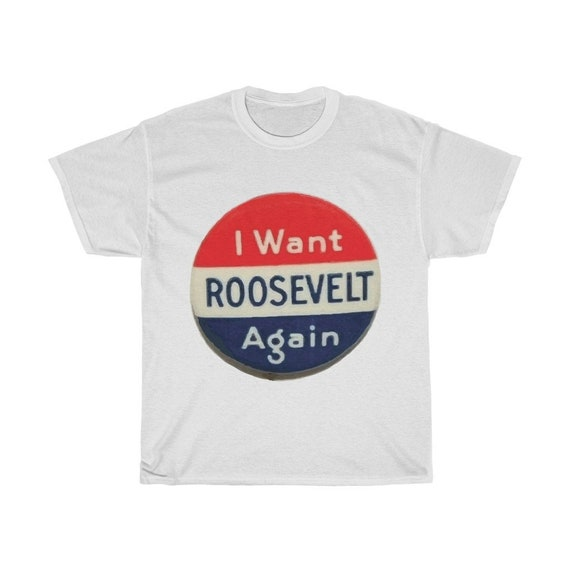 I Want Roosevelt Again, Unisex Heavy Cotton T-shirt, Vintage FDR Re-election Campaign Button