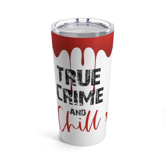 True Crime And Chill 20oz Tumbler