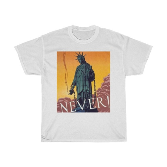 Never! - Unisex Heavy Cotton T-Shirt With An Antique Vintage Image Of The Statue Of Liberty In Chains And Her Torch Lowered, Circa 1940.